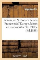 Adieux de N. Bonaparte � La France Et � l'Europe, Laiss�s En Manuscrit � l'�le d'Elbe, � Son D�part