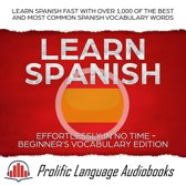 Learn Spanish Effortlessly in No Time – Beginner's Vocabulary Edition: Learn Spanish FAST with Over 1,000 of the Best and Most Common Spanish Vocabulary Words