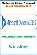 The Business and System Processes of Talent Management In Dynamics 365 For Advertising Industry