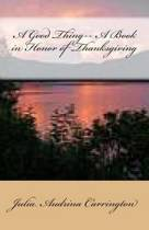 A Good Thing-- A Book in Honor of Thanksgiving