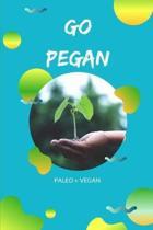 Go Pegan Paleo + Vegan: Notizbuch f�r Peganer mit Punktraster (dot grid / gepunktet) - DIN A5 - (6x9) -110 Seiten
