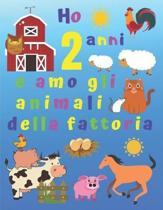 Ho 2 anni e amo gli animali della fattoria: Ho 2 anni e adoro gli animali della fattoria. I libri da colorare sono fantastici per l'apprendimento dei