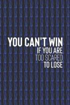 You Can't Win If You Are Too Scared To Lose