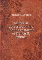 Memorial Addresses on the Life and Character of Francis B. Spinola