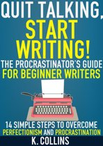 Quit Talking, Start Writing! The Procrastinator's Guide for Beginner Writers: 14 Simple Steps to Overcome Perfectionism and Procrastination