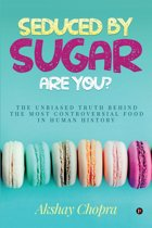 SEDUCED BY SUGAR ARE YOU?