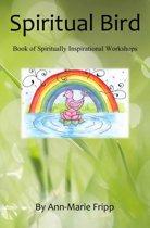 SPIRITUAL BIRD Book of Spiritually inspirational workshops