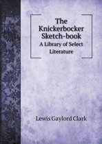 The Knickerbocker Sketch-Book a Library of Select Literature