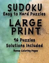 Sudoku Easy to Hard Puzzles LARGE PRINT 96 Puzzles Solutions Included Bonus Coloring Pages: One Puzzle Per Page, Easy to Read Large Numbers, Room For