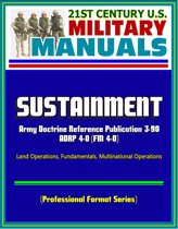 21st Century U.S. Military Manuals: Sustainment - 2012 Army Doctrine Reference Publication ADRP 4-0 (FM 4-0), Land Operations, Fundamentals, Multinational Operations (Professional Format Series)