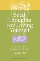 Seed Thoughts for Loving Yourself: Cultivating the Garden of Your Mind Day by Day