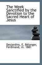 The Week Sanctified by the Devotion to the Sacred Heart of Jesus