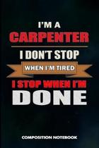 I Am a Carpenter I Don't Stop When I Am Tired I Stop When I Am Done