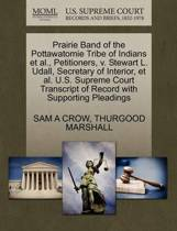 Prairie Band of the Pottawatomie Tribe of Indians et al., Petitioners, V. Stewart L. Udall, Secretary of Interior, et al. U.S. Supreme Court Transcript of Record with Supporting Pleadings