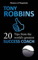 Tony Robbins: 20 Tips from the World's Greatest Success Coach
