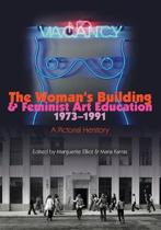 The Woman's Building and Feminist Art Education 1973-1991