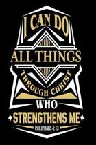 I can do all things through christ who strenghtens me Notebook: Notebook for evangelics, katholics and other believer