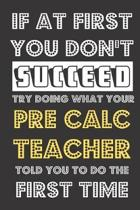 If At First You Don't Succeed Try Doing What Your Pre Calc Teacher Told You To Do The First Time