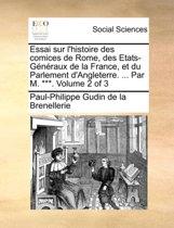 Essai Sur L'Histoire Des Comices de Rome, Des Etats-Gnraux de La France, Et Du Parlement D'Angleterre. ... Par M. ***. Volume 2 of 3