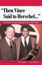 ''Then Vince Said to Herschel. . .''