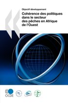 Objectif Developpement Coherence Des Politiques En Matiere De Developpement Dans Le Secteur Des Peches En Afrique De L'ouest