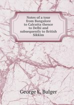 Notes of a Tour from Bangalore to Calcutta Thence to Delhi and Subsequently to British Sikkim