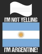 I'm Not Yelling I'm Argentine: Notebook (Journal, Diary) For Argentines - 60 Sheets - 120 Lined Pages