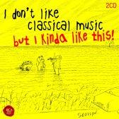 I Don'T Like Classical Music,