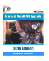Practical Airsoft AEG Upgrade 2016 Edition: Airsoft AEG Technical Reference Manual with technical details and configuration examples