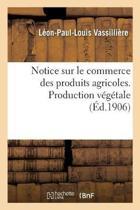Notice Sur Le Commerce Des Produits Agricoles. Production V�g�tale