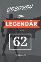 Geboren um LEGEND�R zu sein 62 TAGEBUCH: A5 I Lustiges Geschenk zum 62 Geburtstag I Punkteraster I verwendbar als Tagebuch I Reisetagbuch I Skizzenbuc
