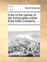 A List of the Names of the Honourable United East-India Company. ....