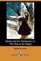 Bertie and the Gardeners; Or, the Way to Be Happy (Dodo Press)