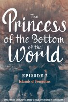 The Princess of the Bottom of the World (Episode 2): Islands of Penguins