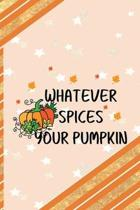 Whatever Spices Your Pumpkin: All Purpose 6x9 Blank Lined Notebook Journal Way Better Than A Card Trendy Unique Gift Orange Gold Pumpking
