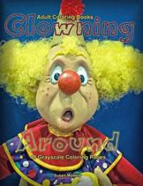 Adult Coloring Books Clowning Around: Life Escapes Adult Coloring Books 48 grayscale coloring pages of silly, funny, cute clowns
