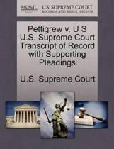 Pettigrew V. U S U.S. Supreme Court Transcript of Record with Supporting Pleadings