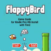 Flappy Bird Game: Guide for Kindle Fire HD Install with Tips!