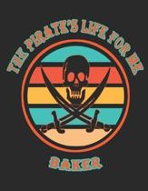 The Pirate's Life For Me Baker: 8.5x11. 110 page. College Rule. Funny Pirate Vintage Skull Crossbone Sword journal composition book (Notebook School O