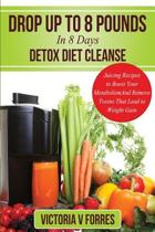 Drop Up to 8 Pounds in 8 Days - Detox Diet Cleanse
