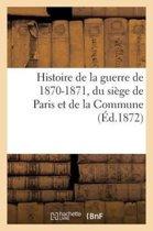 Histoire de la Guerre de 1870-1871, Du Si�ge de Paris Et de la Commune