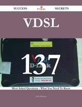 VDSL 137 Success Secrets - 137 Most Asked Questions On VDSL - What You Need To Know