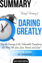 Brené Brown's Daring Greatly: How the Courage to Be Vulnerable Transforms the Way We Live, Love, Parent, and Lead Summary
