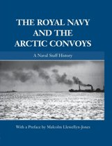 The Royal Navy and the Arctic Convoys