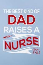The best kind of dad raises a nurse: Great as nurse journal for patient care Gratitude Planner Journal/Organizer/Birthday Gift/Thank You/Nurse Graduat