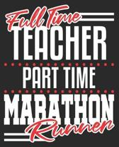 Full Time Teacher Part Time Marathon Runner: Funny First End of Race Running Composition Notebook 100 Wide Ruled Pages Journal Diary