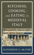 Kitchens, Cooking, and Eating in Medieval Italy