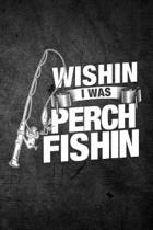 Wishin I Was Perch Fishin