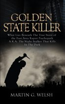 Golden State Killer Book: What Lies Beneath the True Story of the East Area Rapist Psychopath A.K.A. the Night Stalker That Kills in the Dark