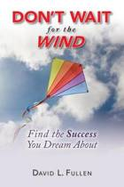 Don't Wait for the Wind